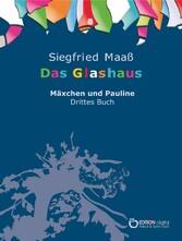 Das Glashaus - Mäxchen und Pauline. Drittes Buch