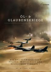 Öl - und Glaubenskriege - Wie das schwarze Gold...