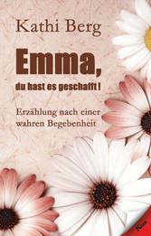 Emma, du hast es geschafft! - Erzählung nach ei...