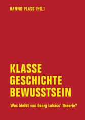 Klasse, Geschichte, Bewusstsein - Was bleibt von Georg Lukács Theorie?