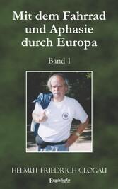 Mit dem Fahrrad und Aphasie durch Europa. Band 1