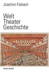 Welt Theater Geschichte - Eine Kulturgeschichte...