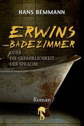 Erwins Badezimmer - oder: Die Gefährlichkeit de...