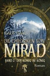 Die Chroniken von Mirad - Band 2: Der König im ...