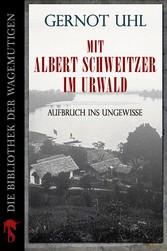 Mit Albert Schweitzer im Urwald - Aufbruch ins ...