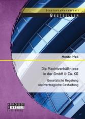 Die Machtverhältnisse in der GmbH & Co. KG: Ges...