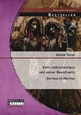 Vom Lebkuchenhaus und seiner Bewohnerin: Die He...