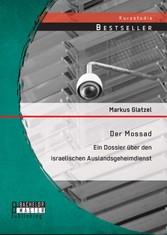 Der Mossad: Ein Dossier über den israelischen A...
