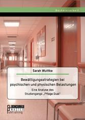 Bewältigungsstrategien bei psychischen und physischen Belastungen: Eine Analyse des Studiengangs Pflege Dual