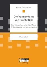 Die Vermarktung von Profifußball: Eine Untersuc...