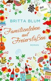 Familienleben auf Freiersfüßen - Roman