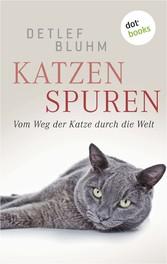 Katzenspuren - Vom Weg der Katze durch die Welt