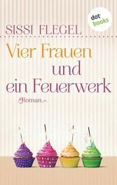 Vier Frauen und ein Feuerwerk - Roman