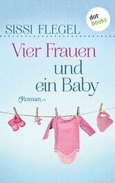 Vier Frauen und ein Baby - Roman