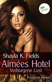 Aimées Hotel: Verborgene Lust - Erotischer Roman