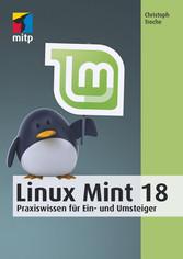 Linux Mint 18 - Praxiswissen für Ein- und Umste...