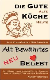 Die gute alte Küche heute - Alte Kochbücher neu...