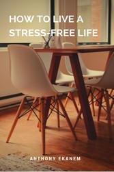 How to Live a Stress-Free Life
