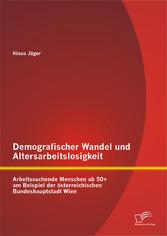 Demografischer Wandel und Altersarbeitslosigkei...