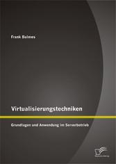 Virtualisierungstechniken: Grundlagen und Anwen...