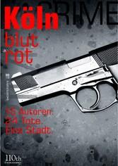 Köln blutrot - 16 Autoren. 24 Tote. Eine Stadt.