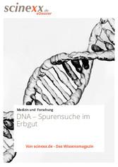 DNA - Spurensuche im Erbgut