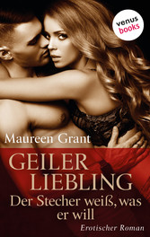 Geiler Liebling - Der Stecher weiß, was er will - Erotischer Roman