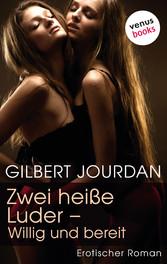 Zwei heiße Luder - Willig und bereit - Erotischer Roman
