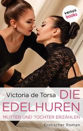 Die Edelhuren - Mutter und Tochter erzählen - Erotischer Roman