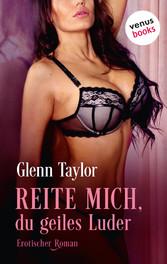 Reite mich, du geiles Luder - Erotischer Roman