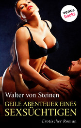 Geile Abenteuer eines Sexsüchtigen - Erotischer...