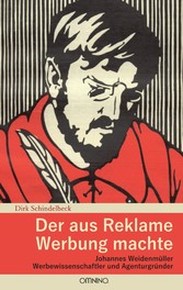 Der aus Reklame Werbung machte - Johannes Weide...