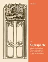 Die Supraporte - Studien zu Entstehung, Formen und Aufgaben in der Raumkunst des 17. und 18. Jahrhunderts