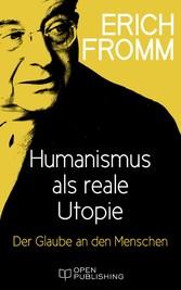 Humanismus als reale Utopie. Der Glaube an den ...