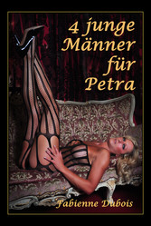 4 junge Männer für Petra - Eine erotische Geschichte von Fabienne Dubois