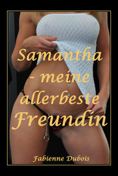 Samantha - meine allerbeste Freundin - Eine ero...
