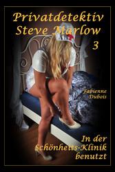 Privatdetektiv Steve Marlow - Teil 3 - In der Schönheitsklinik benutzt - Eine erotische Geschichte von Fabienne Dubois