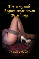 Der erregende Beginn einer neuen Beziehung - Eine erotische Geschichte von Fabienne Dubois