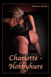 Charlotte - Hobbyhure - Eine erotische Geschich...