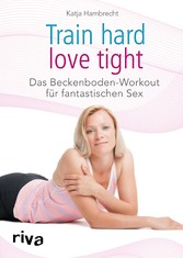Train hard - love tight - Das Beckenboden-Worko...