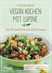 Vegan kochen mit Lupine - Über 55 eiweißreiche ...
