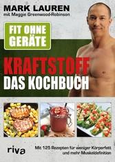 Fit ohne Geräte - Kraftstoff - Das Kochbuch - M...