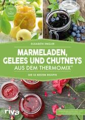 Marmeladen, Gelees und Chutneys aus dem Thermom...