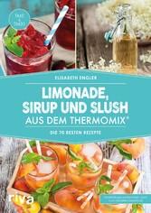 Limonade, Sirup und Slush aus dem Thermomix® - ...