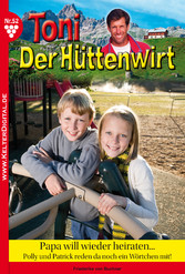 Toni der Hüttenwirt 52 - Heimatroman - Papa wil...