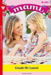 Mami 1801 - Familienroman - Gnade für Laura!