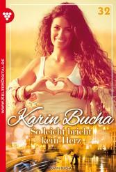 Karin Bucha 32 - Liebesroman - So leicht bricht kein Herz