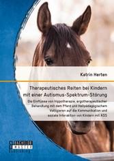 Therapeutisches Reiten bei Kindern mit einer Autismus-Spektrum-Störung - Die Einflüsse von Hippotherapie, ergotherapeutischer Behandlung mit dem Pferd und Heilpädagogischem Voltigieren auf die Kommunikation und soziale Interaktion von Kindern mit ASS