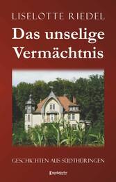 Das unselige Vermächtnis - Geschichten aus Südthüringen