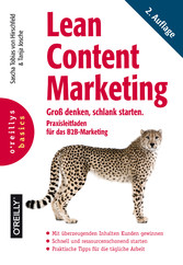 Lean Content Marketing - Groß denken, schlank starten. Praxisleitfaden für das B2B-Marketing